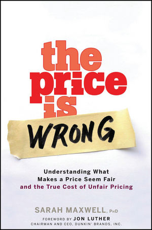 The Price is Wrong: Understanding What Makes a Price Seem Fair and the True Cost of Unfair Pricing (0470139099) cover image
