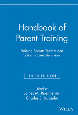 Handbook of Parent Training: Helping Parents Prevent and Solve Problem Behaviors, 3rd Edition (0470140399) cover image