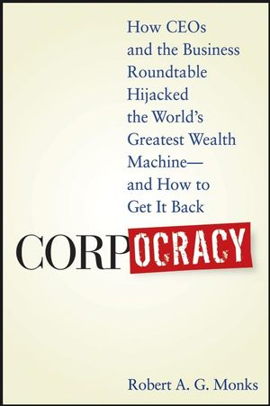 Corpocracy: How CEOs and the Business Roundtable Hijacked the World