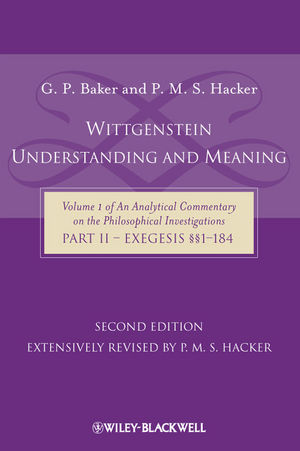 Wittgenstein: Understanding and Meaning: Volume 1 of an Analytical Commentary on the Philosophical Investigations, Part II: Exegesis ��1-184, 2nd Edition (0470753099) cover image