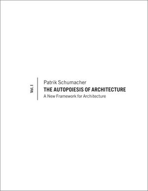 The Autopoiesis of Architecture: A New Framework for Architecture, Volume 1 (0470772999) cover image