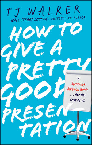 How to Give a Pretty Good Presentation: A Speaking Survival Guide for the Rest of Us (0470875399) cover image