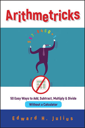 Arithmetricks: 50 Easy Ways to Add, Subtract, Multiply, and Divide Without a Calculator (0471106399) cover image
