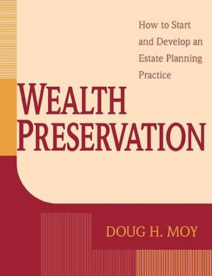 Wealth Preservation: How to Start and Develop an Estate Planning Practice (0471122599) cover image