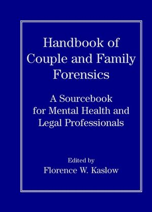 Handbook of Couple and Family Forensics: A Sourcebook for Mental Health and Legal Professionals