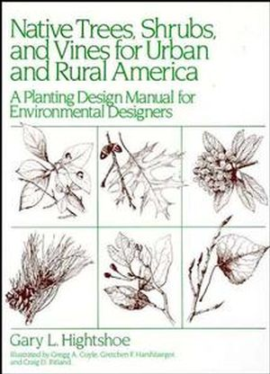Native Trees Shrubs, and Vines for Urban and Rural America: A Planting Design Manual for Environmental Designers (0471288799) cover image
