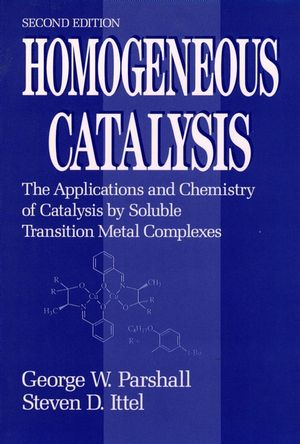 Homogeneous Catalysis: The Applications and Chemistry of Catalysis by Soluble Transition Metal Complexes, 2nd Edition