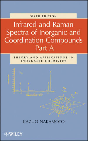 Infrared and Raman Spectra of Inorganic and Coordination Compounds, Part A: Theory and Applications in Inorganic Chemistry, 6th Edition