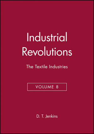 Industrial Revolutions: The Textile Industries, Volume 8