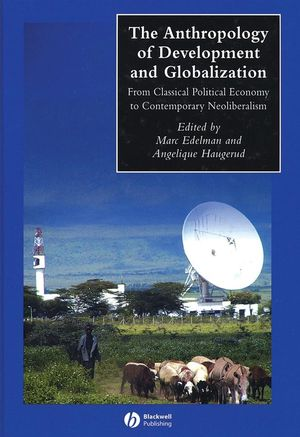 The Anthropology of Development and Globalization: From Classical Political Economy to Contemporary Neoliberalism (0631228799) cover image