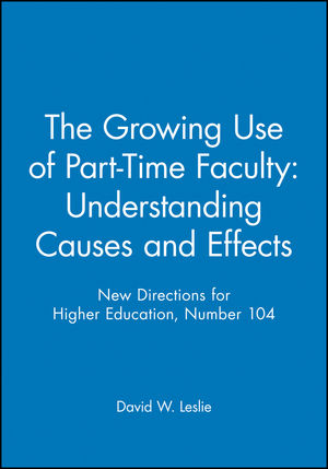The Growing Use of Part-Time Faculty: Understanding Causes and Effects: New Directions for Higher Education, Number 104