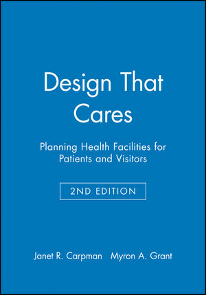 Design That Cares: Planning Health Facilities for Patients and Visitors, 2nd Edition