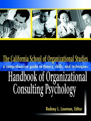 The California School of Organizational Studies Handbook of Organizational Consulting Psychology: A Comprehensive Guide to Theory, Skills, and Techniques