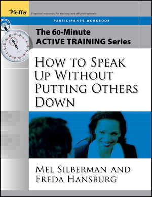 The 60-Minute Active Training Series: How to Speak Up Without Putting Others Down, Participant's Workbook