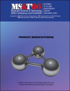 <span class='search-highlight'>Materials</span> <span class='search-highlight'>Science</span> and Technology (MS&T) 2006, Product Manufacturing