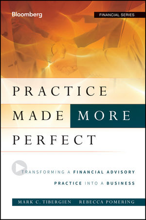Practice Made (More) Perfect: Transforming a Financial Advisory Practice Into a Business (1118095499) cover image