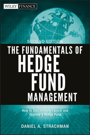 The Fundamentals of Hedge Fund Management: How to Successfully Launch and Operate a Hedge Fund, 2nd Edition (1118151399) cover image