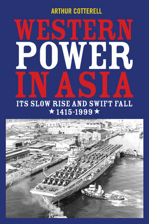 Western Power in Asia: Its Slow Rise and Swift Fall, 1415 - 1999 (1118169999) cover image