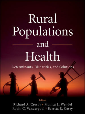 Rural Populations and Health: Determinants, Disparities, and Solutions (1118221699) cover image