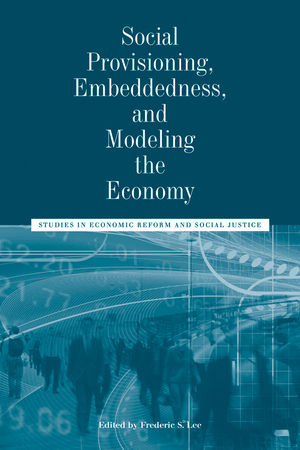 Social Provisioning, Embeddedness, and Modeling the Economy: Studies in Economic Reform and Social Justice
