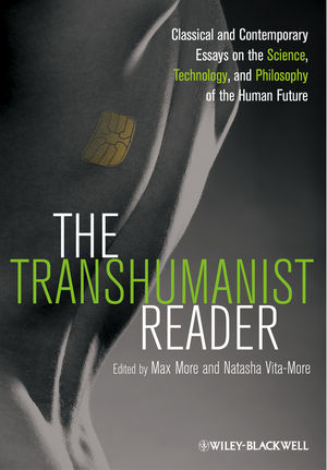 The Transhumanist Reader: Classical and Contemporary Essays on the Science, Technology, and Philosophy of the Human Future (1118334299) cover image