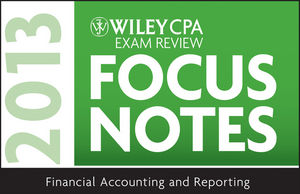 Wiley CPA Examination Review 2013 Focus Notes, Financial Accounting and Reporting (1118410599) cover image