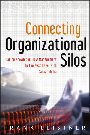 Connecting Organizational Silos: Taking Knowledge Flow Management to the Next Level with Social Media (1118417399) cover image