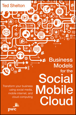 Business Models for the Social Mobile Cloud: Transform Your Business Using Social Media, Mobile Internet, and Cloud Computing (1118494199) cover image