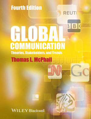Global Communication: Theories, Stakeholders and Trends, 4th Edition (1118621999) cover image