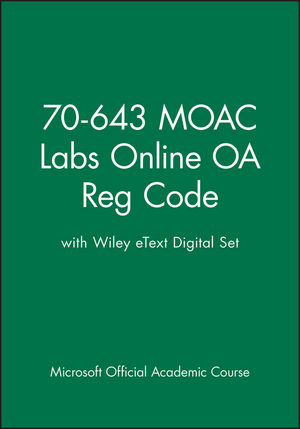 70-643 MOAC Labs Online OA Reg Code with Wiley eText Digital Set