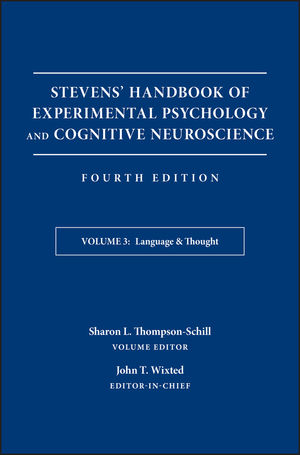 Stevens' Handbook of Experimental Psychology and Cognitive Neuroscience, Volume 3, Language and Thought, 4th Edition