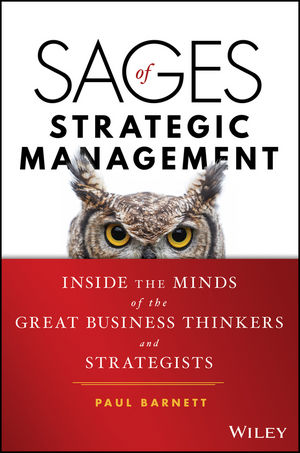 Sages of Strategic Management: Inside the Minds of the Great Business Thinkers and Strategists