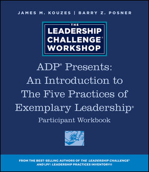ADP Presents: An Introduction to The Five Practices of Exemplary Leadership Participant Workbook