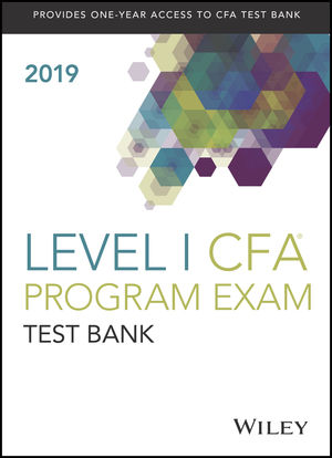 Wiley Study Guide + Test Bank for 2019 Level I CFA Exam