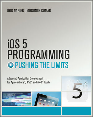 iOS 5 Programming Pushing the Limits: Developing Extraordinary Mobile Apps for Apple iPhone, iPad, and iPod Touch (1119961599) cover image