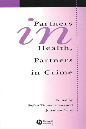 Partners In Health, Partners In Crime: Exploring the Boundaries of Criminology and Sociology of Health and Illness (1405105399) cover image