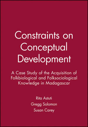 Constraints on Conceptual Development: A Case Study of the Acquisition of Folkbiological and Folksociological Knowledge in Madagascar