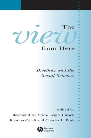 The View From Here: Bioethics and the Social Sciences (1405152699) cover image