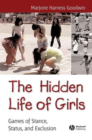 The Hidden Life of Girls: Games of Stance, Status, and Exclusion (1405178299) cover image