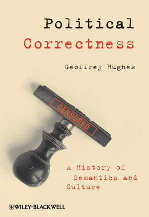 Political Correctness: A History of Semantics and Culture (1444360299) cover image