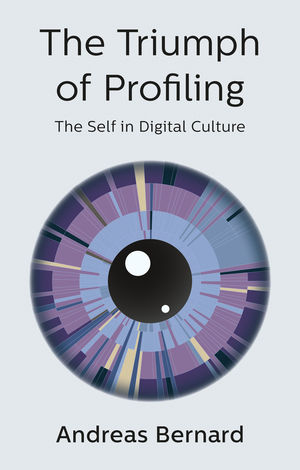 The Triumph of Profiling: The Self in Digital Culture