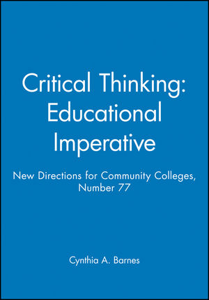 Critical Thinking: Educational Imperative: New Directions for Community Colleges, Number 77