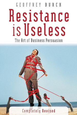 Resistance is Useless: The Art of Business Persuasion
