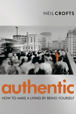 Authentic: How to Make a Living By Being Yourself (1841125199) cover image