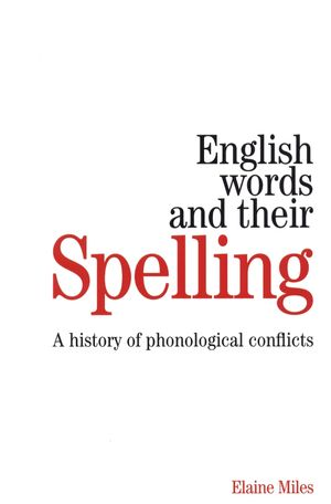 English Words and their Spelling: A History of Phonological Conflicts
