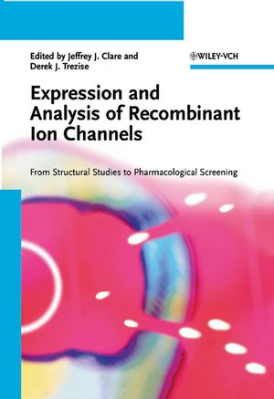 Expression and Analysis of Recombinant Ion Channels: From Structural Studies to Pharmacological Screening