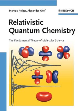Relativistic Quantum Chemistry: The Fundamental Theory of Molecular Science (3527627499) cover image