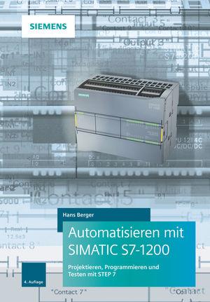 Automatisieren mit SIMATIC S7-1200: Programmieren, Projektieren und Testen mit STEP 7, 4. Auflage