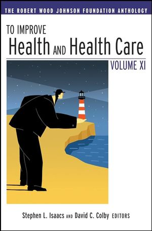 To Improve Health and Health Care Vol XI: The Robert Wood Johnson Foundation Anthology (047022519X) cover image