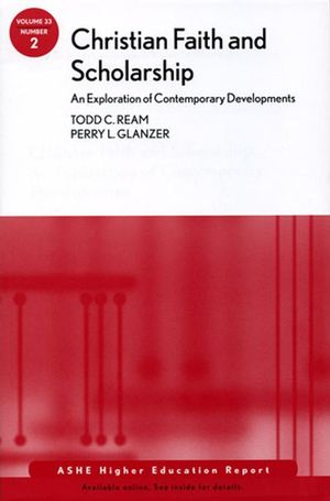 Christian Faith and Scholarship: An Exploration of Contemporary Developments: ASHE Higher Education Report, Volume 33, Number 2